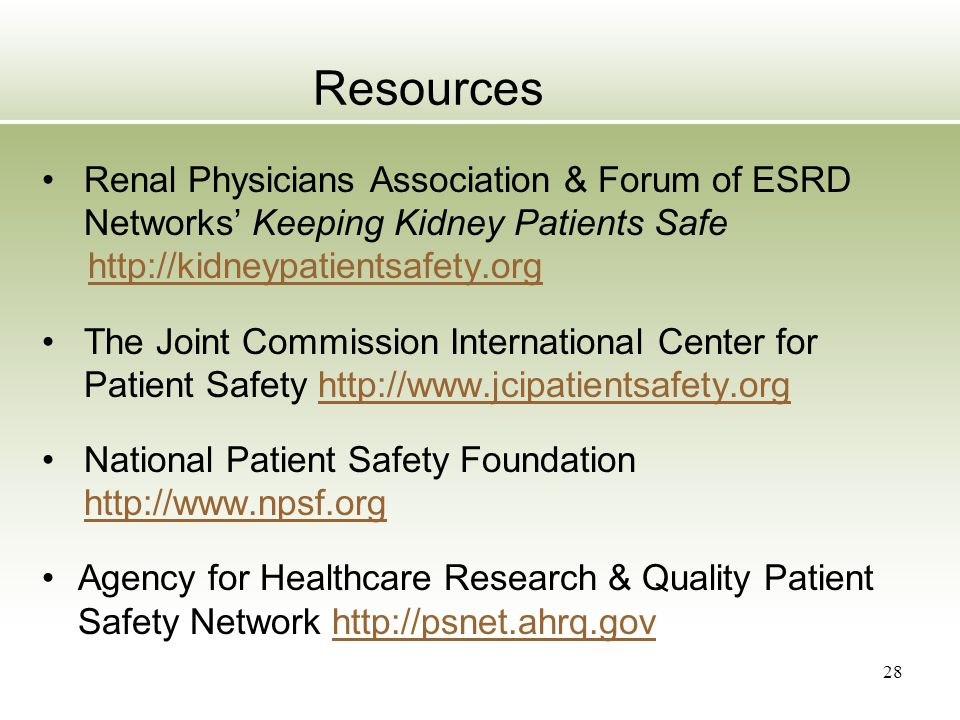 Resources Renal Physicians Association & Forum of ESRD Networks' Keeping Kidney Patients Safe http://kidneypatientsafety.org The Joint Commission Inte