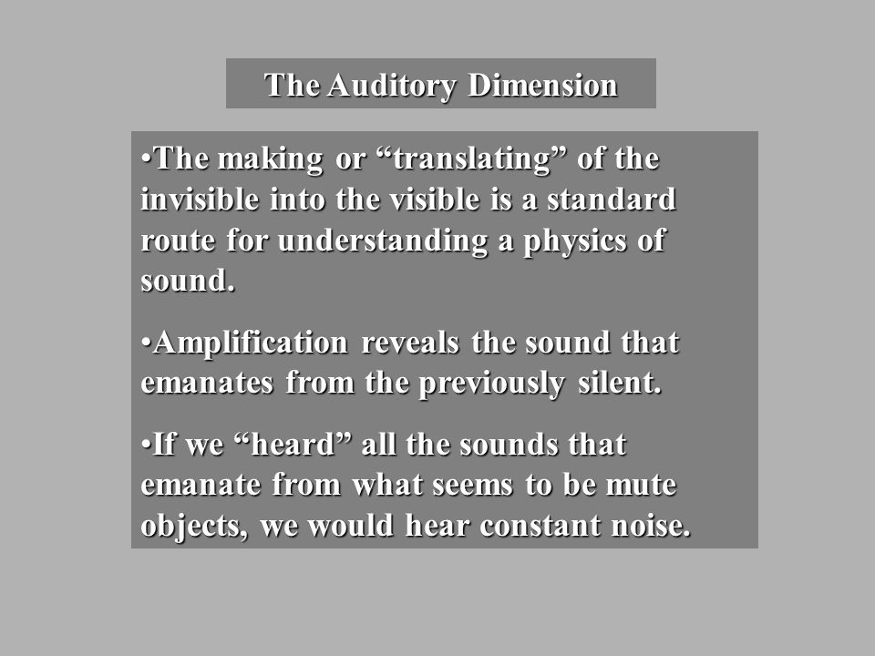 The Auditory Dimension The making or translating of the invisible into the visible is a standard route for understanding a physics of sound.The making or translating of the invisible into the visible is a standard route for understanding a physics of sound.