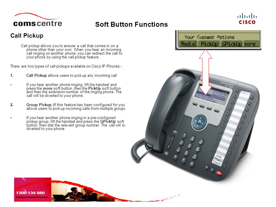 Soft Button Functions Call Pickup Call pickup allows you to answer a call that comes in on a phone other than your own.
