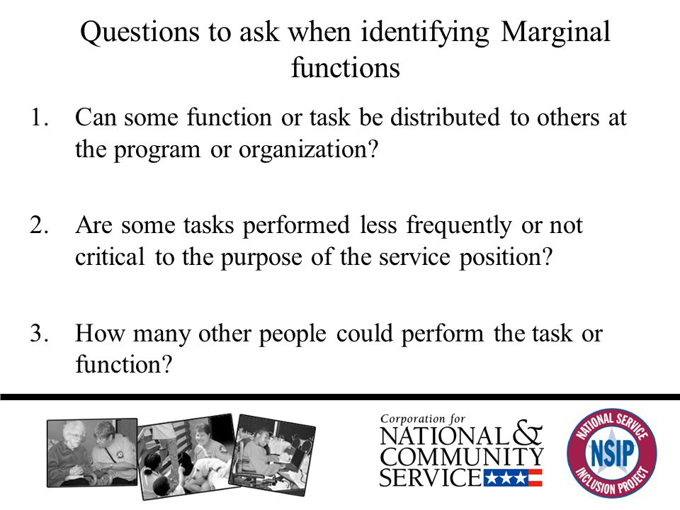 Questions to ask when identifying Marginal functions 1.Can some function or task be distributed to others at the program or organization.