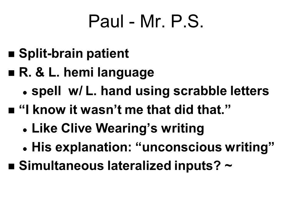 Paul - Mr.P.S. n Split-brain patient n R. & L. hemi language l spell w/ L.