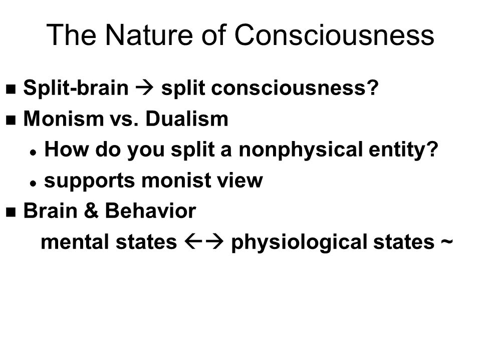 The Nature of Consciousness n Split-brain  split consciousness.