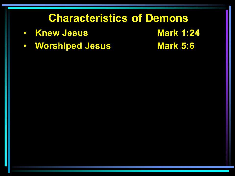 Characteristics of Demons Knew Jesus Mark 1:24 Worshiped Jesus Mark 5:6