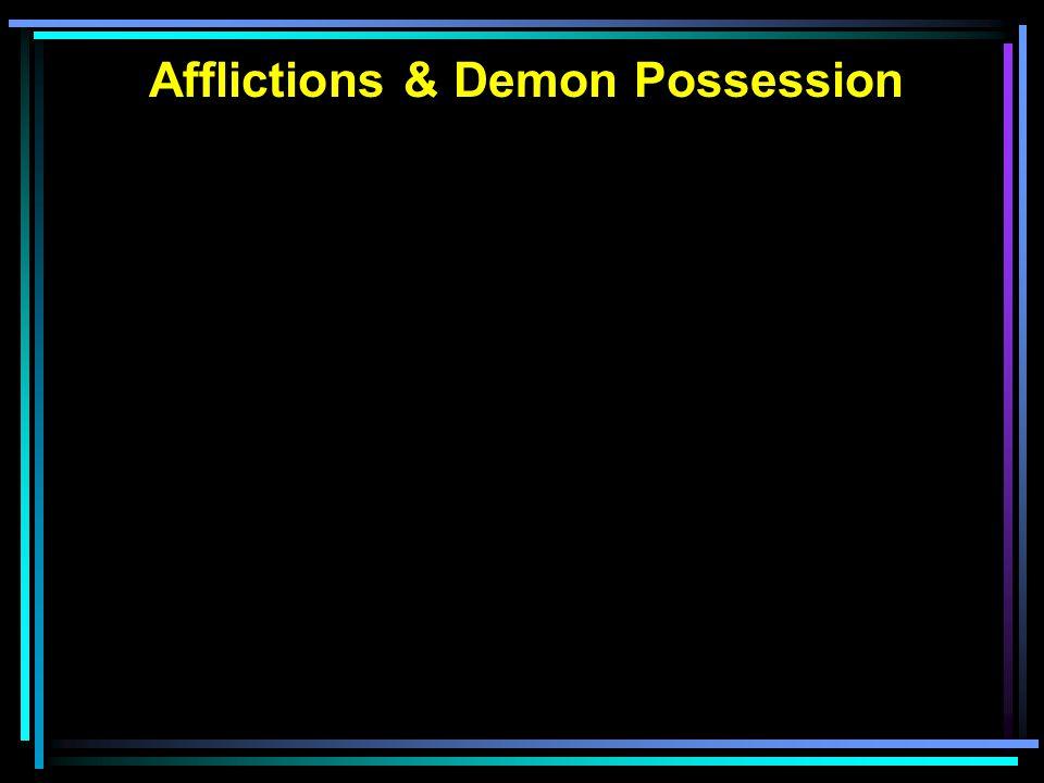 Afflictions & Demon Possession