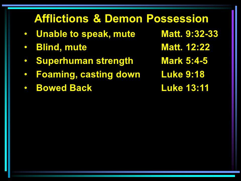 Afflictions & Demon Possession Unable to speak, muteMatt. 9:32-33 Blind, mute Matt. 12:22 Superhuman strength Mark 5:4-5 Foaming, casting downLuke 9:1