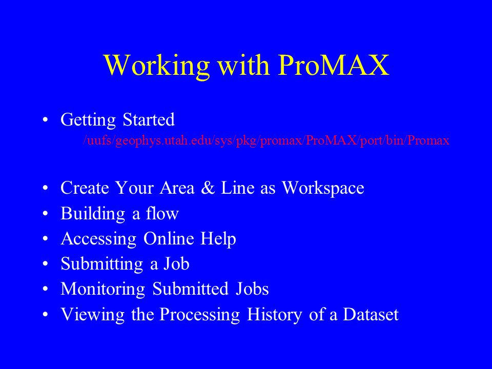 Working with ProMAX Getting Started /uufs/geophys.utah.edu/sys/pkg/promax/ProMAX/port/bin/Promax Create Your Area & Line as Workspace Building a flow