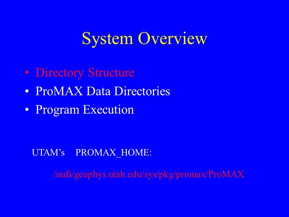 System Overview Directory Structure ProMAX Data Directories Program Execution /uufs/geophys.utah.edu/sys/pkg/promax/ProMAX UTAM's PROMAX_HOME: