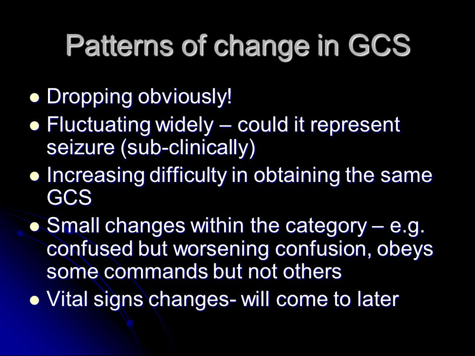 Patterns of change in GCS Dropping obviously. Dropping obviously.