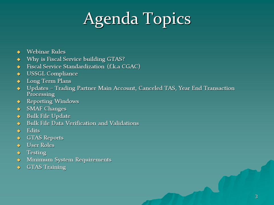 3 Agenda Topics  Webinar Rules  Why is Fiscal Service building GTAS.