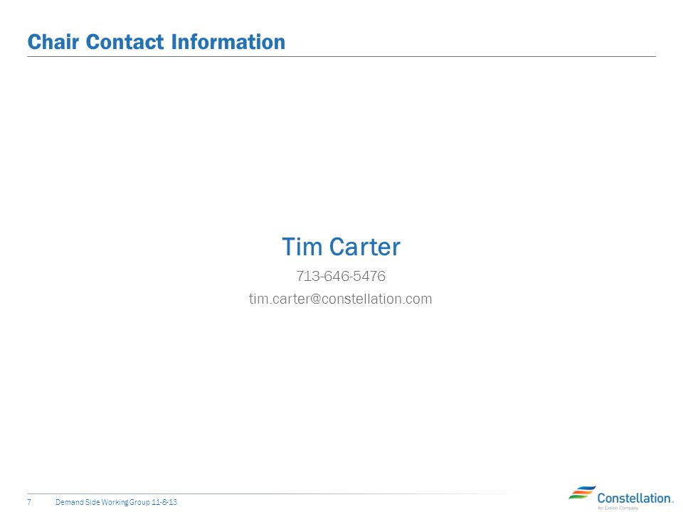 Chair Contact Information Tim Carter 713-646-5476 tim.carter@constellation.com Demand Side Working Group 11-8-137