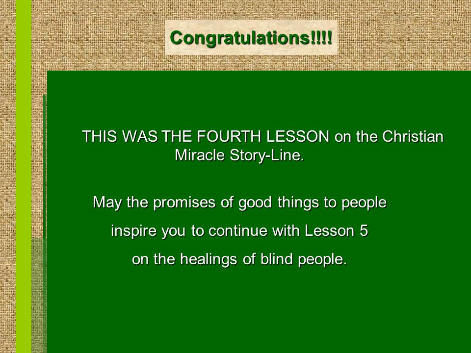 Congratulations!!!. THIS WAS THE FOURTH LESSON on the Christian Miracle Story-Line.