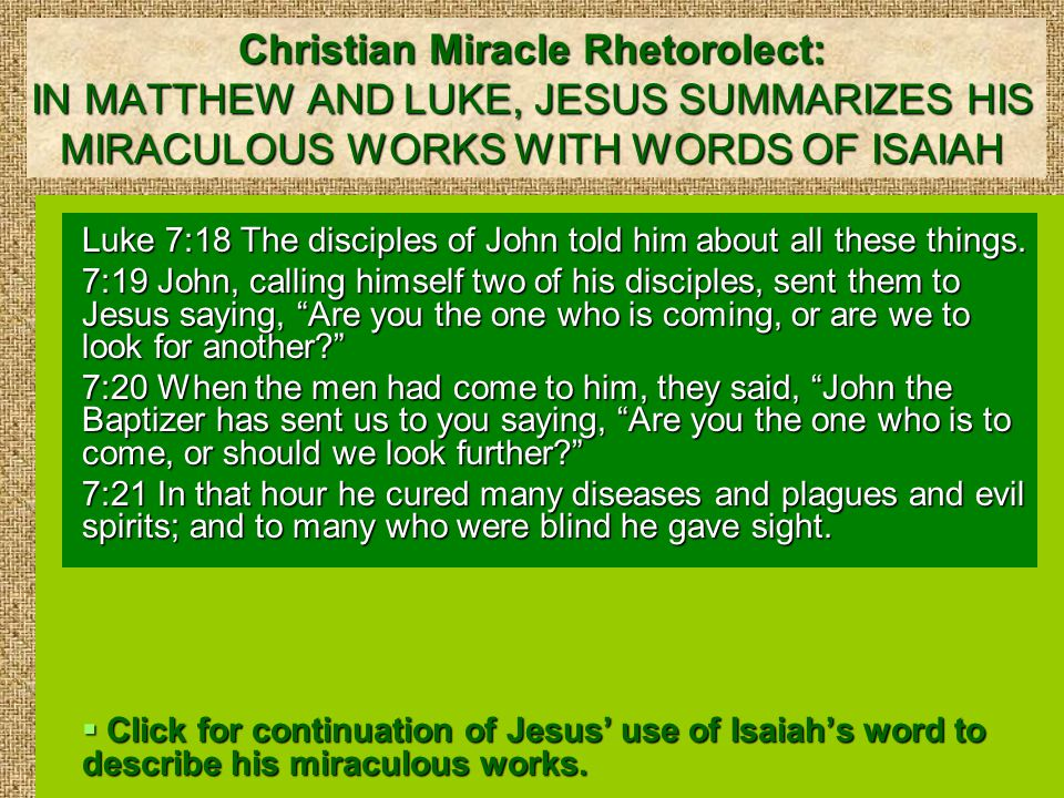 Christian Miracle Rhetorolect: IN MATTHEW AND LUKE, JESUS SUMMARIZES HIS MIRACULOUS WORKS WITH WORDS OF ISAIAH Luke 7:18 The disciples of John told him about all these things.