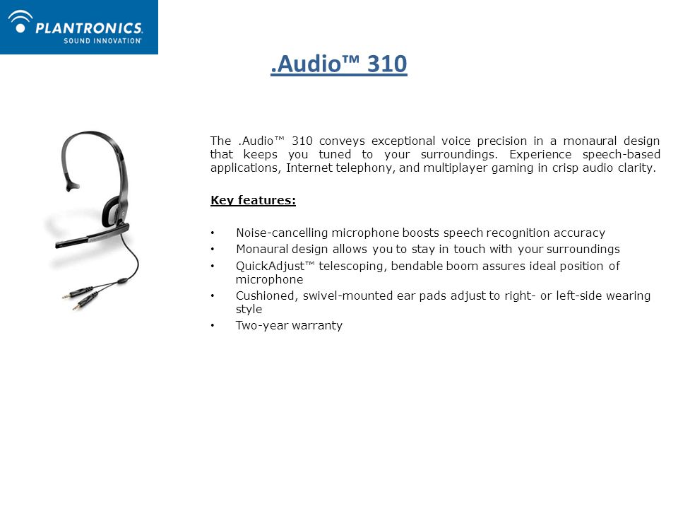.Audio™ 310 The.Audio™ 310 conveys exceptional voice precision in a monaural design that keeps you tuned to your surroundings.