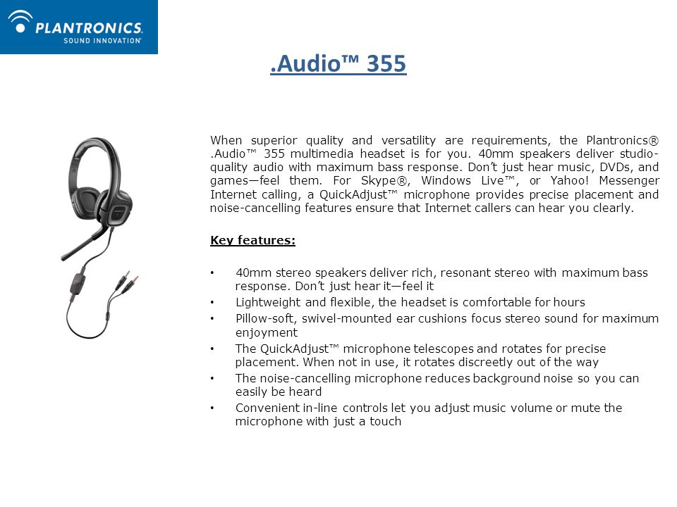 .Audio™ 355 When superior quality and versatility are requirements, the Plantronics®.Audio™ 355 multimedia headset is for you.