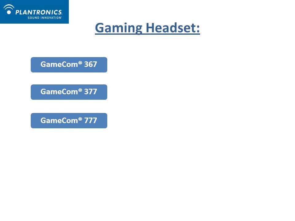 Gaming Headset: GameCom® 367GameCom® 377GameCom® 777