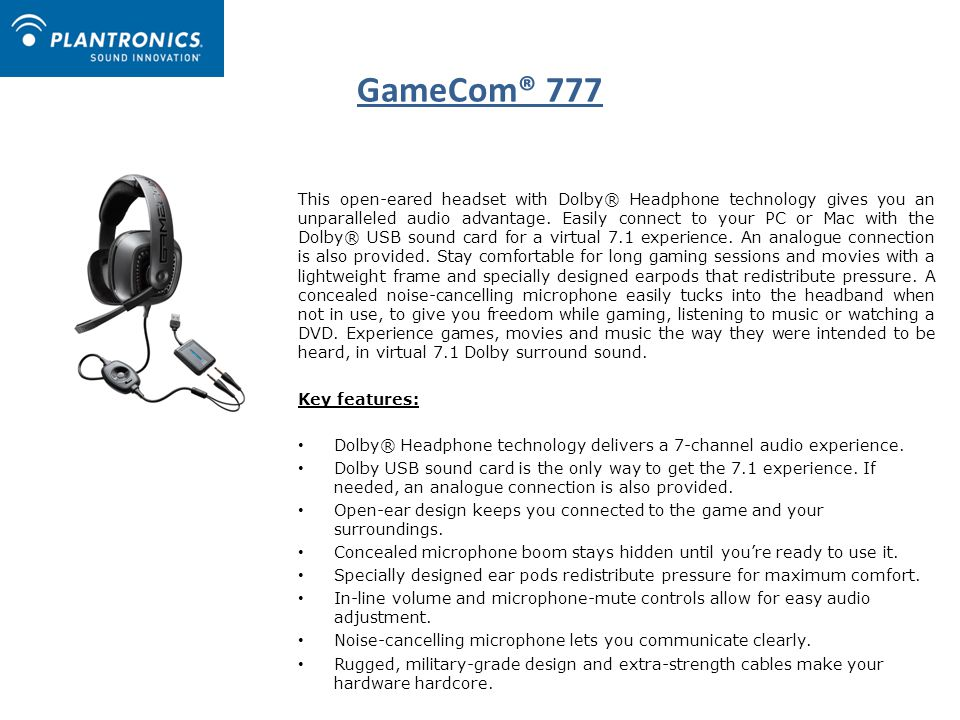 GameCom® 777 This open-eared headset with Dolby® Headphone technology gives you an unparalleled audio advantage.
