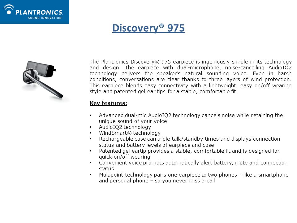 Discovery® 975 The Plantronics Discovery® 975 earpiece is ingeniously simple in its technology and design.