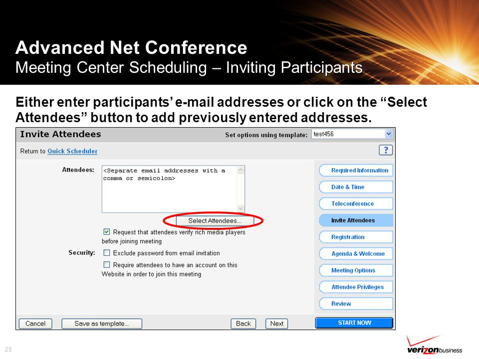 25 Advanced Net Conference Meeting Center Scheduling – Inviting Participants Either enter participants' e-mail addresses or click on the Select Attendees button to add previously entered addresses.
