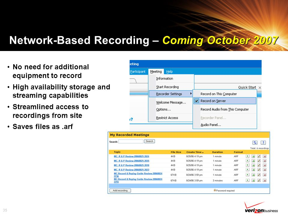 35 Network-Based Recording – Coming October 2007 No need for additional equipment to record High availability storage and streaming capabilities Streamlined access to recordings from site Saves files as.arf
