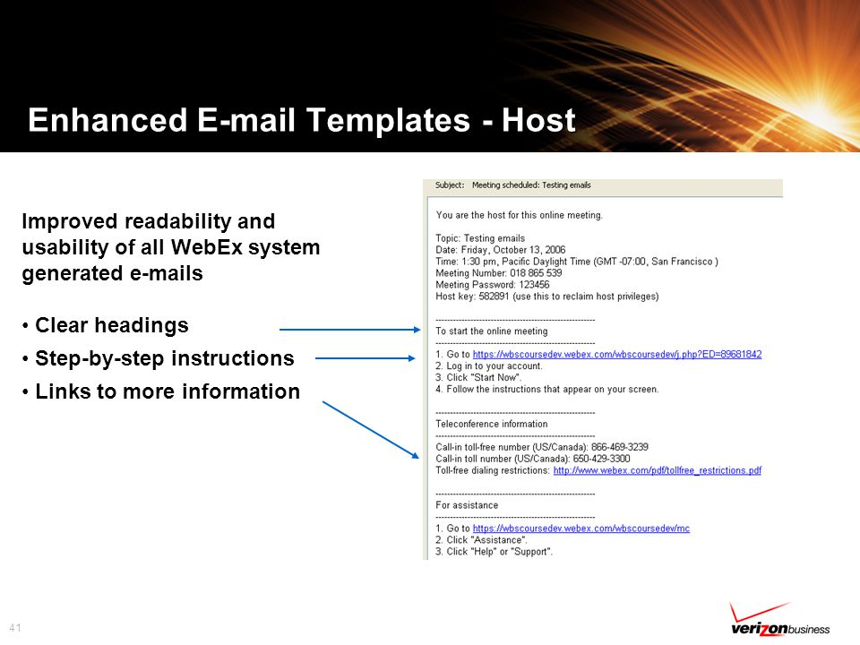 41 Enhanced E-mail Templates - Host Improved readability and usability of all WebEx system generated e-mails Clear headings Step-by-step instructions Links to more information
