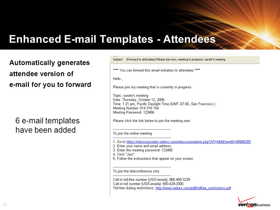 42 Enhanced E-mail Templates - Attendees Automatically generates attendee version of e-mail for you to forward 6 e-mail templates have been added