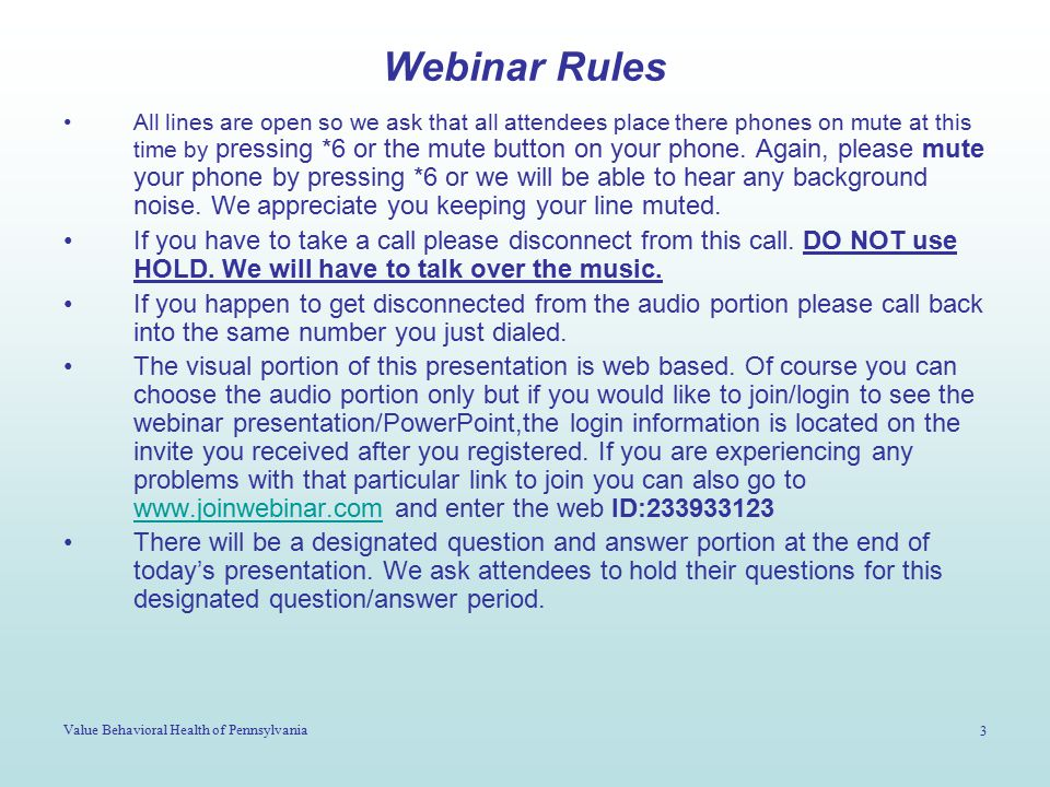 Value Behavioral Health of Pennsylvania 4 Audio Component of the Webinar For the audio component the call in number is 1-877-329-0172 and the participant code is 9429776