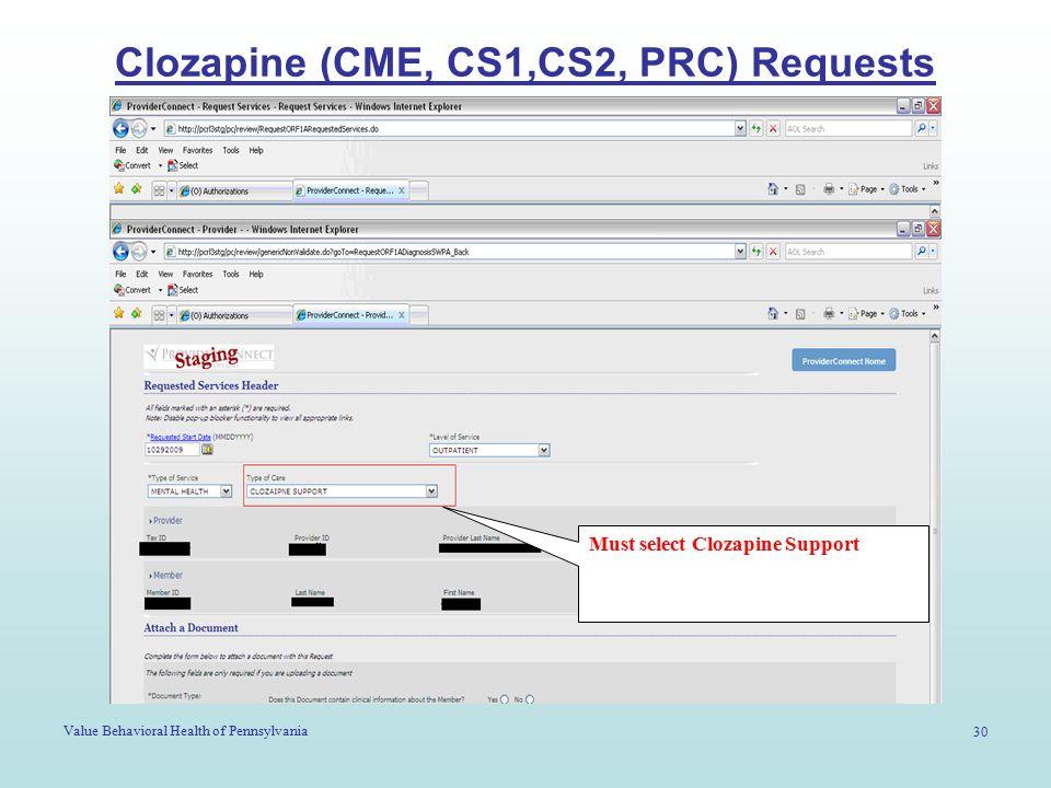 Value Behavioral Health of Pennsylvania 30 Clozapine (CME, CS1,CS2, PRC) Requests Must select Clozapine Support