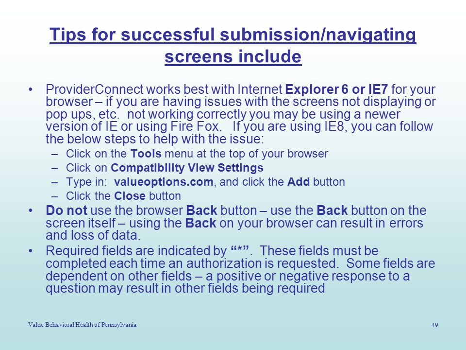 Value Behavioral Health of Pennsylvania 49 Tips for successful submission/navigating screens include ProviderConnect works best with Internet Explorer