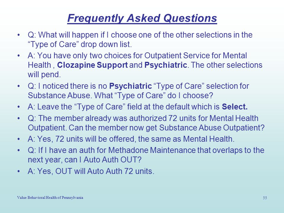 """Value Behavioral Health of Pennsylvania 55 Frequently Asked Questions Q: What will happen if I choose one of the other selections in the """"Type of Care"""
