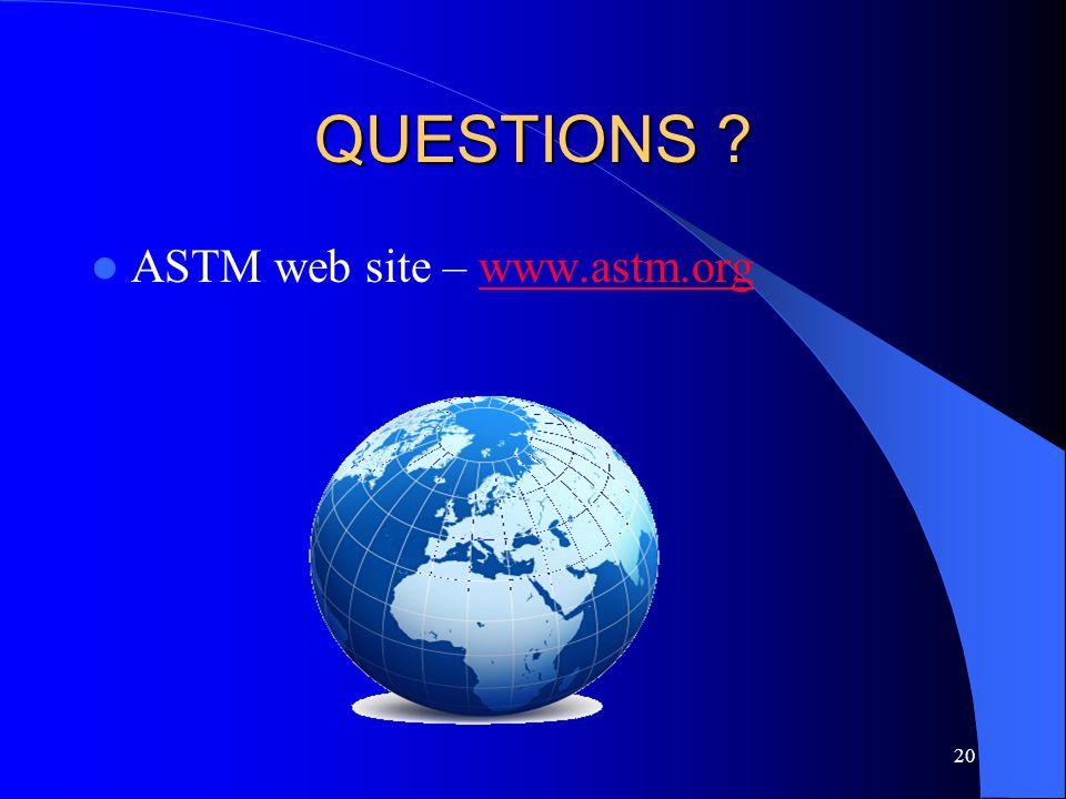 20 QUESTIONS ? ASTM web site – www.astm.orgwww.astm.org