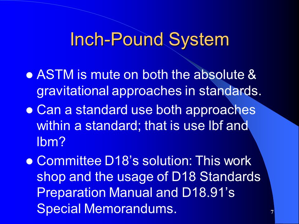 Inch-Pound System ASTM is mute on both the absolute & gravitational approaches in standards. Can a standard use both approaches within a standard; tha