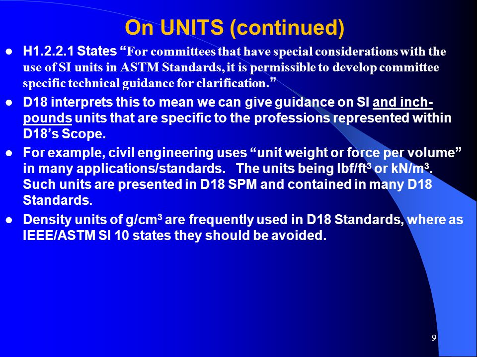 "On UNITS (continued) H1.2.2.1 States "" For committees that have special considerations with the use of SI units in ASTM Standards, it is permissible t"
