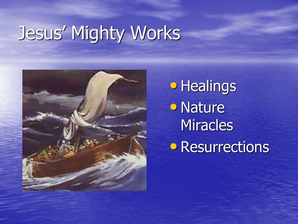 Jesus' Mighty Works Healings Healings Nature Miracles Nature Miracles Resurrections Resurrections