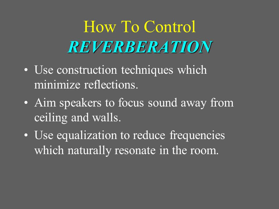 REVERBERATION The Effects of Too Much REVERBERATION Impacts spoken word more than music.