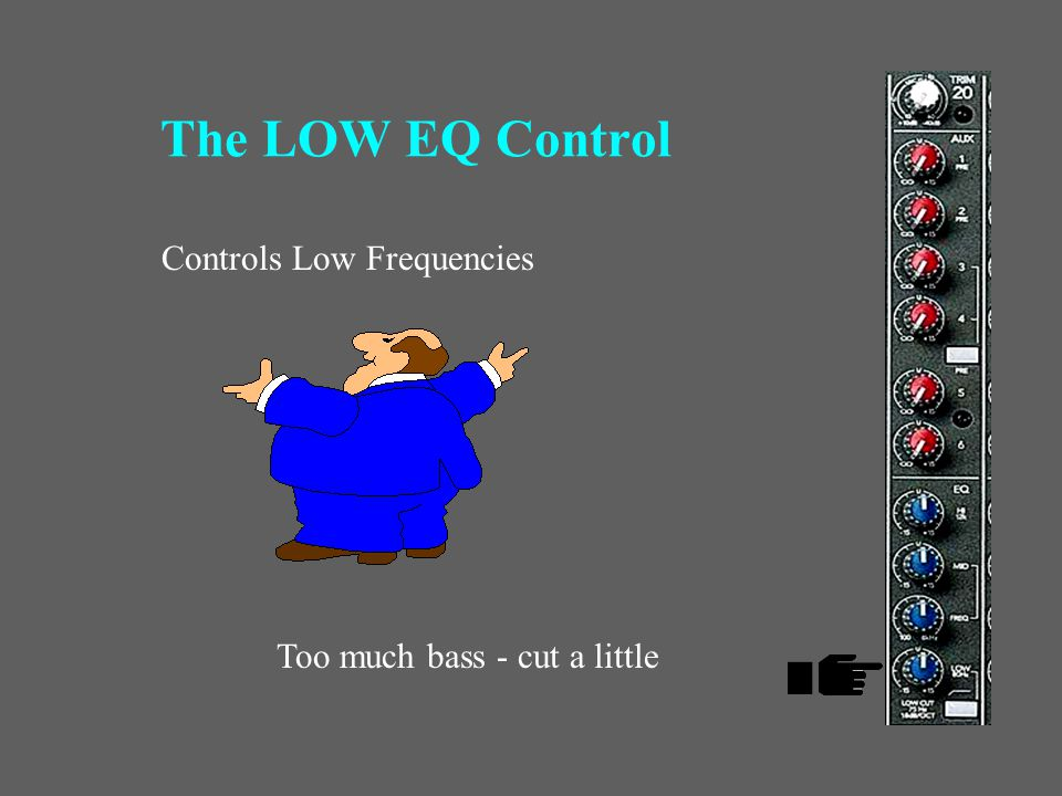 The HI EQ Control Controls High Frequencies Too much high - cut a little