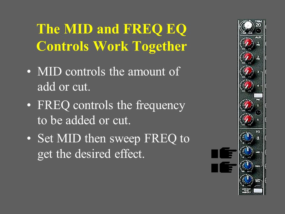 The LOW EQ Control Controls Low Frequencies Too much bass - cut a little