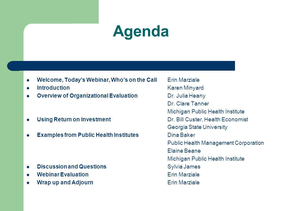 Agenda Welcome, Today's Webinar, Who's on the CallErin Marziale IntroductionKaren Minyard Overview of Organizational Evaluation Dr. Julia Heany Dr. Cl