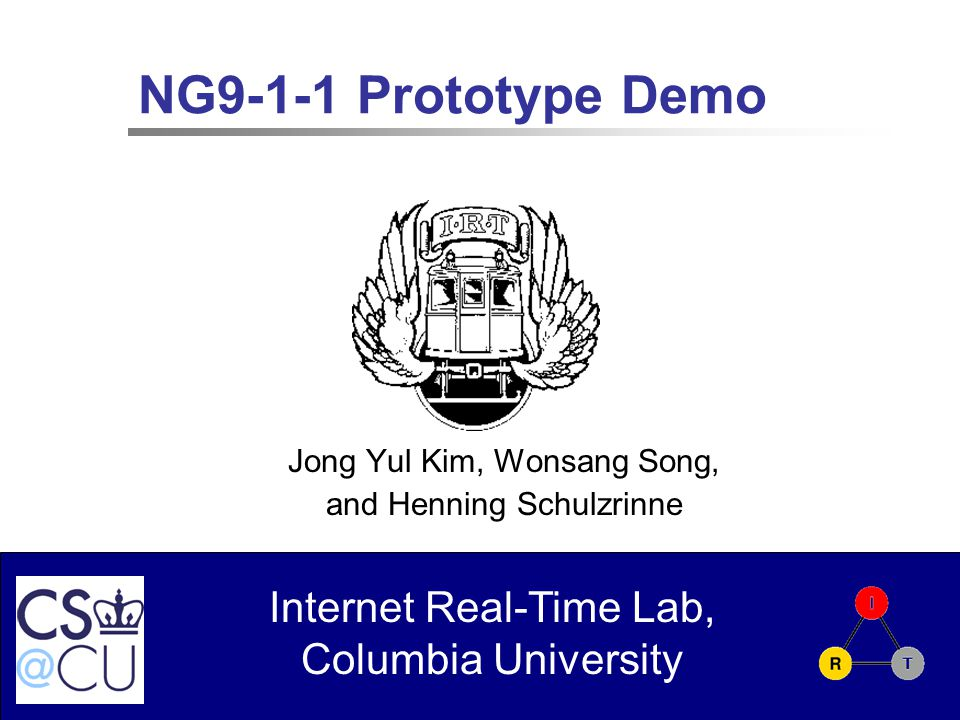 Internet Real-Time Lab, Columbia University NG9-1-1 Prototype Demo Jong Yul Kim, Wonsang Song, and Henning Schulzrinne