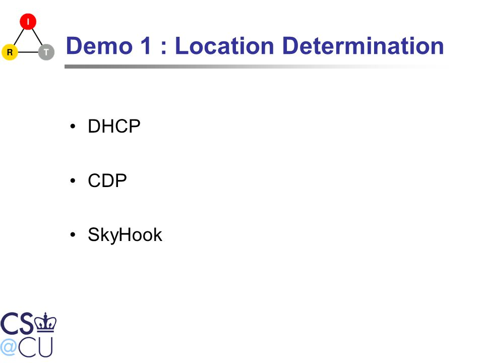 Demo 1 : Location Determination DHCP CDP SkyHook