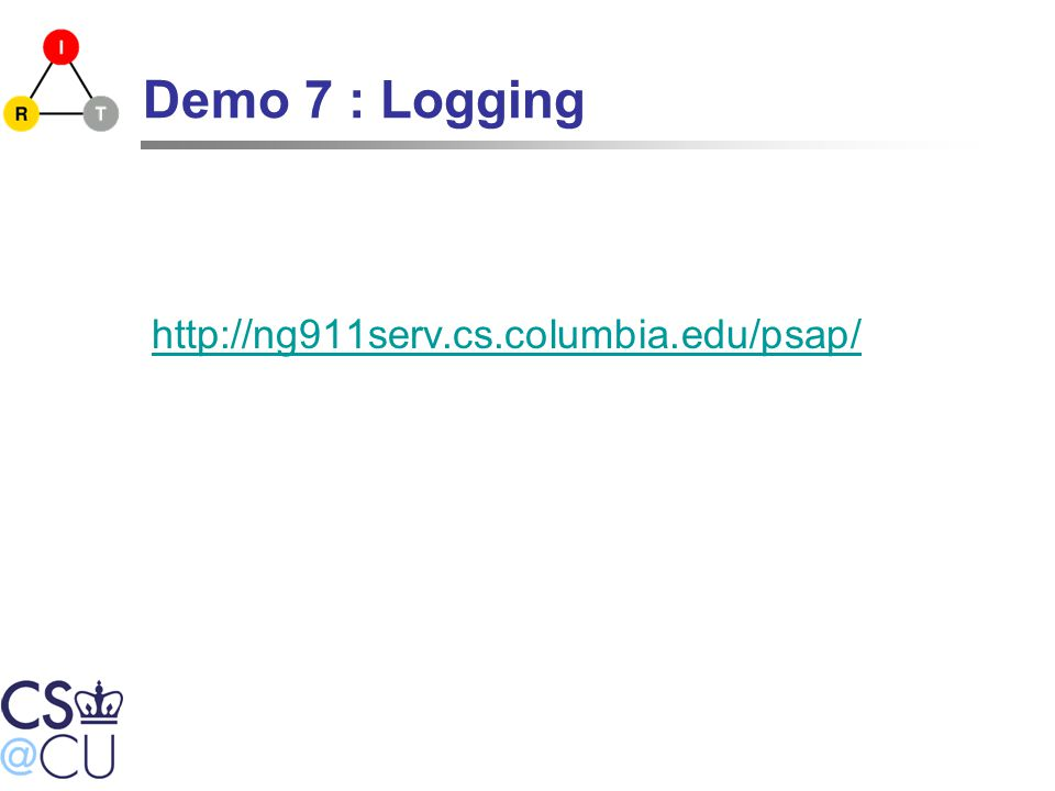 Demo 7 : Logging http://ng911serv.cs.columbia.edu/psap/