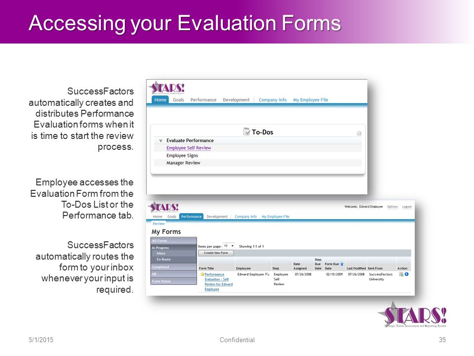 Accessing your Evaluation Forms Employee accesses the Evaluation Form from the To-Dos List or the Performance tab.