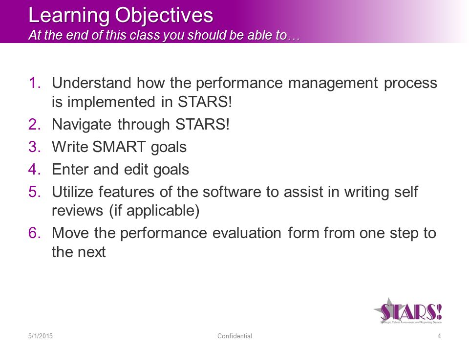 Learning Objectives At the end of this class you should be able to… 1.Understand how the performance management process is implemented in STARS.