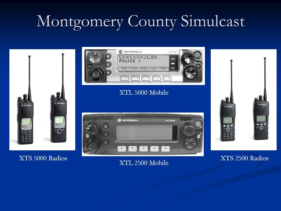 Montgomery County Simulcast XTS 5000 RadiosXTS 2500 Radios XTL 5000 Mobile XTL 2500 Mobile