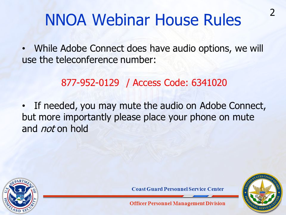 Officer Personnel Management Division Coast Guard Personnel Service Center NNOA Webinar House Rules While Adobe Connect does have audio options, we wi