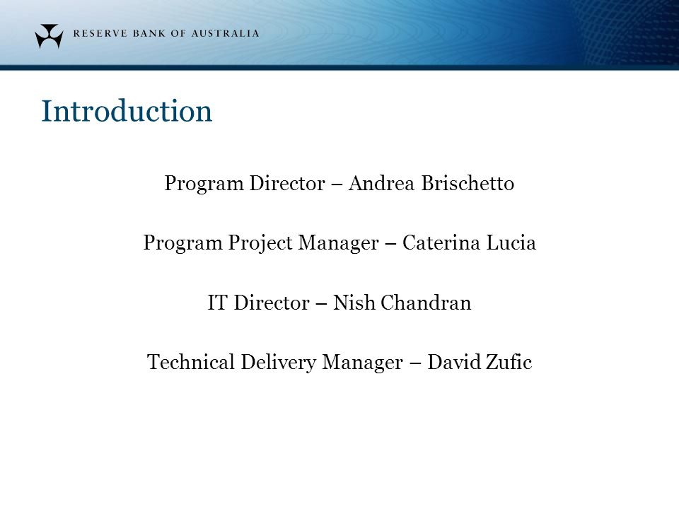 Introduction Program Director – Andrea Brischetto Program Project Manager – Caterina Lucia IT Director – Nish Chandran Technical Delivery Manager – Da