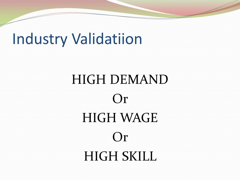 Industry Validatiion HIGH DEMAND Or HIGH WAGE Or HIGH SKILL