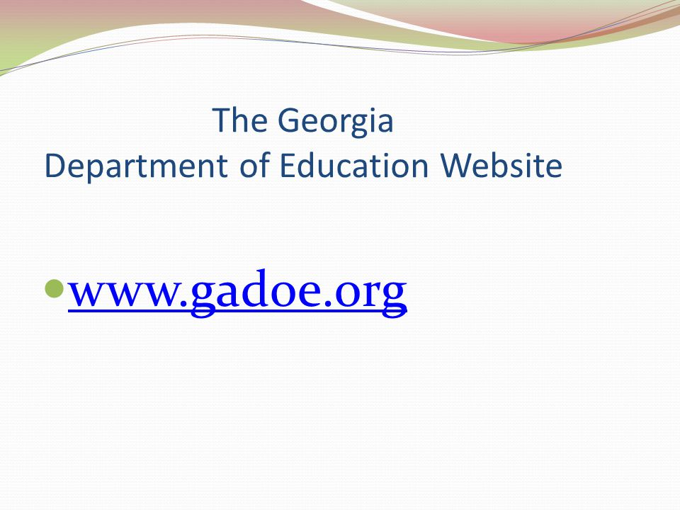 The Georgia Department of Education Website www.gadoe.org