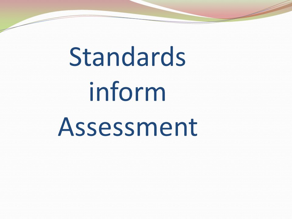 Standards inform Assessment