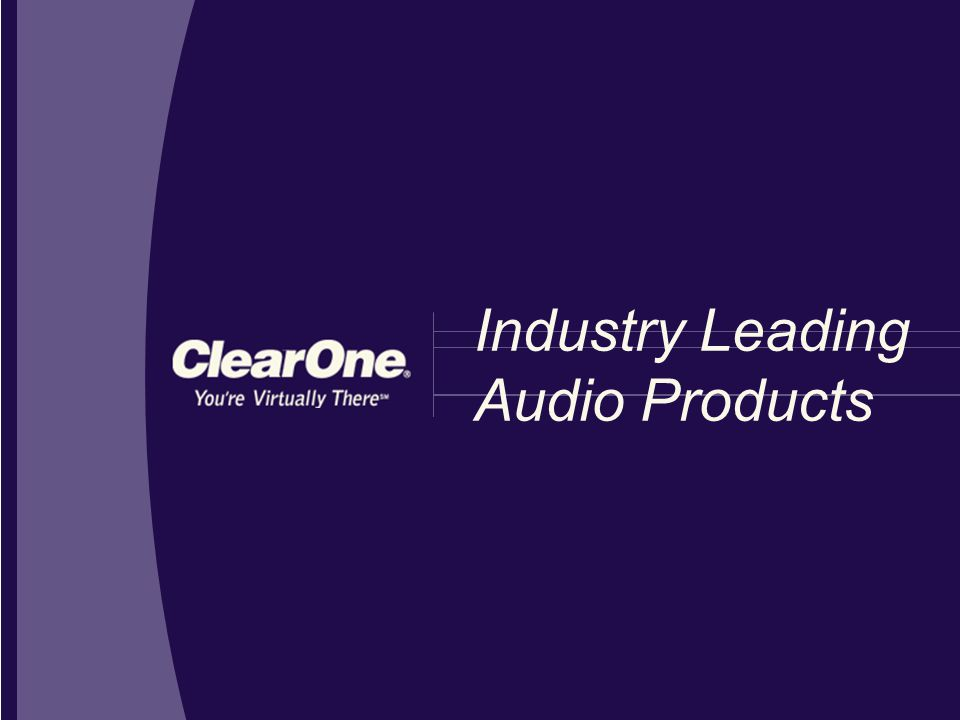 ClearOne's installed and tabletop audio products deliver in-person sound quality Precision-Engineered Audio Products