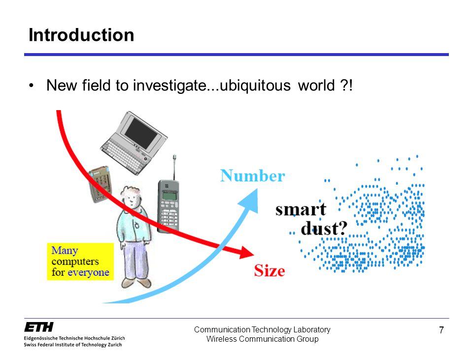 7 Communication Technology Laboratory Wireless Communication Group Introduction New field to investigate...ubiquitous world !